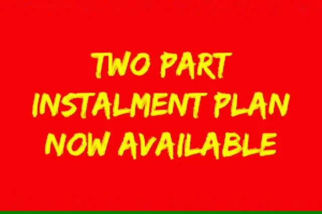 Two part instalment plan available for a limited time