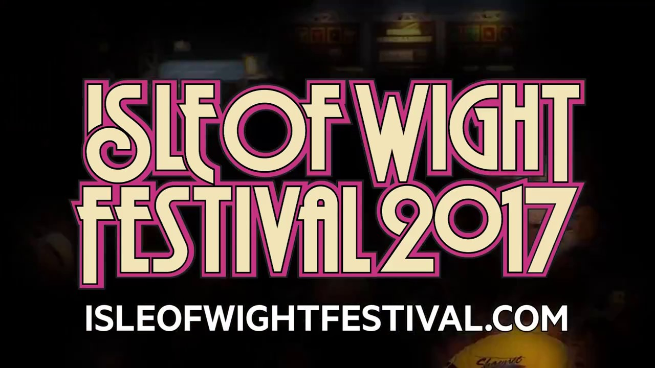 FESTIVAL HIGHLIGHTS: Isle of Wight Festival 2017 Line-Up