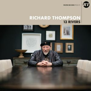 Richard Thompson - 13 Rivers at propermusic.com