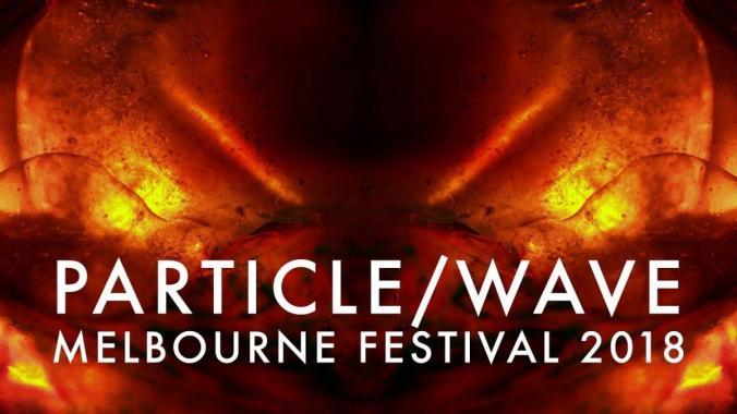 FESTIVAL HIGHLIGHTS: Particle/Wave – Melbourne Festival 2018 Trailer