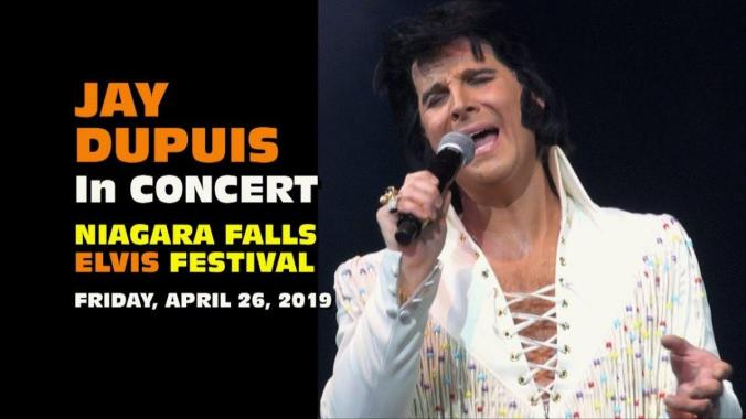 FESTIVAL HIGHLIGHTS: Jay Dupuis In Concert Niagara Falls Elvis Festival – April 26, 2019