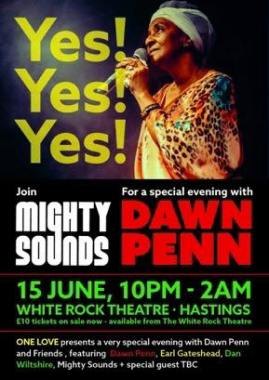 One Love Festival news: Yes Yes Yes  Tomorrow  – Legend Dawn Penn a Hastings Exclusive  – 15th June, Whi…