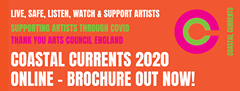 """Image may contain: text that says """"LIVE, SAFE, LISTEN, WATCH & SUPPORT ARTISTS SUPPORTING ARTISTS THROUGH COVID THANK YOU ARTS COUNCIL ENGLAND COASTAL CURRENTS 2020 ONLINE BROCHURE OUT NOW! SIN3ยยกว 7WISHOJ"""""""